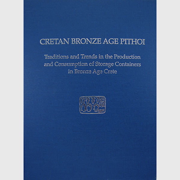 Cretan Bronze Age Pithoi: Traditions And Trends In The Production And Consumption Of Storage Containers In Bronze Age Crete