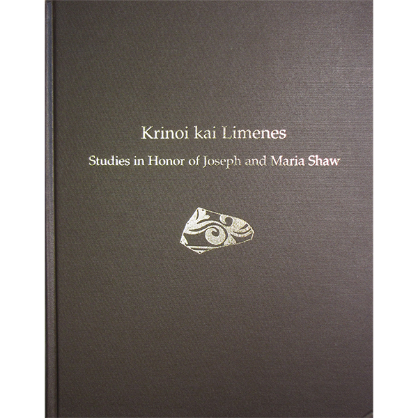 Krinoi Kai Limenes: Studies In Honor Of Joseph And Maria Shaw