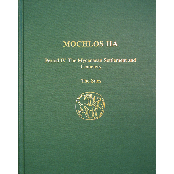Mochlos IIA: Period IV. The Mycenaean Settlement And Cemetery. The Sites