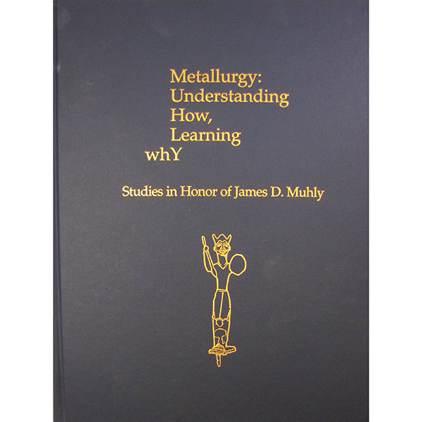 Metallurgy: Understanding How, Learning Why. Studies In Honor Of James D. Muhly