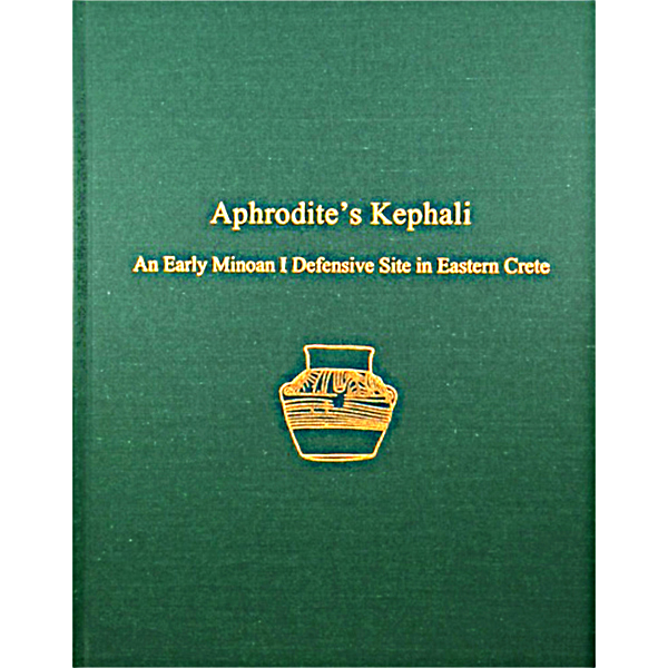 Aphrodite's Kephali: An Early Minoan I Defensive Site In Eastern Crete