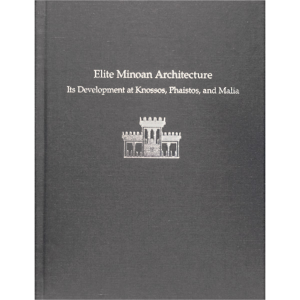 Elite Minoan Architecture: Its Development At Knossos, Phaistos, And Malia