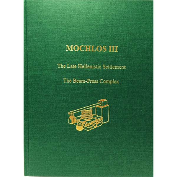Mochlos III: The Late Hellenistic Settlement: The Beam-Press Complex
