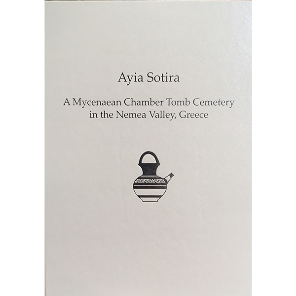 Ayia Sotira:A Mycenaean Chamber Tomb Cemetery In The Nemea Valley, Greece