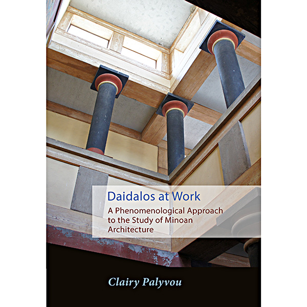 Daidalos At WorkA Phenomenological Approach To TheStudy Of Minoan Architecture