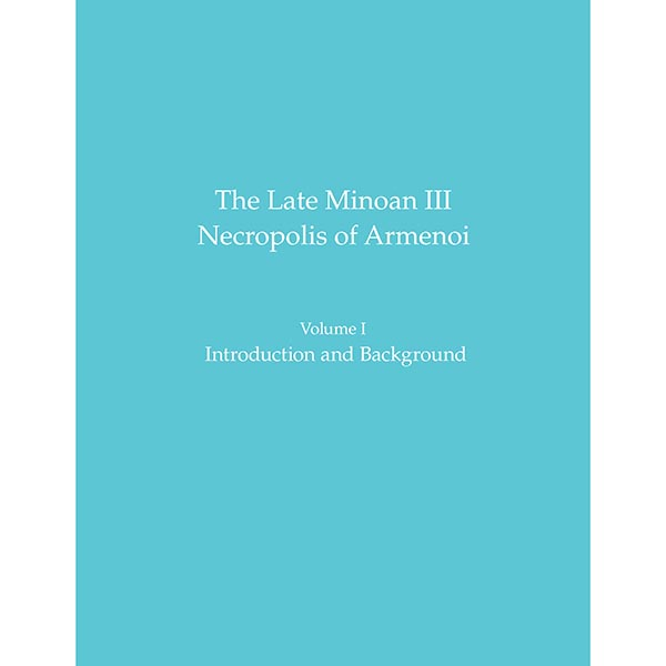 The Late Minoan IIINecropolis Of ArmenoiVolume I:Introduction And Background