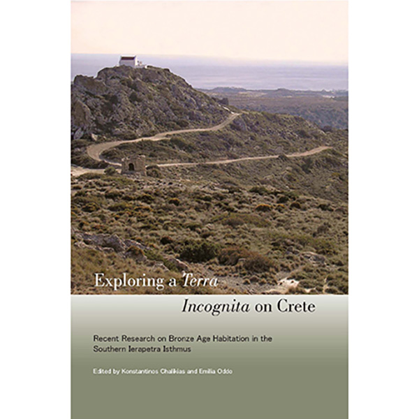 Exploring A Terra Incognita On CreteRecent Research OnBronze Age Habitationin The Southern Ierapetra Isthmus